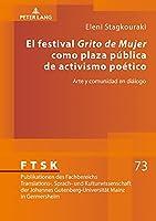 El Festival «Grito de Mujer» Como Plaza Pública de Activismo Poético: Arte Y Comunidad En Diálogo (Ftsk. Publikationen Des Fachbereichs Translations-, Sprach-)