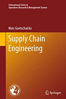Supply Chain Engineering (International Series in Operations Research & Management Science Book 161) by [Marc Goetschalckx]