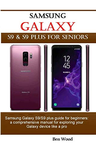 Samsung Galaxy S9 & S9 Plus For Seniors: Samsung Galaxy S9/S9 plus guide for beginners: a comprehensive manual for exploring your Galaxy device like a pro (English Edition)