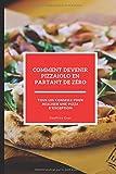 Comment devenir pizzaiolo en partant de zéro: Tous les conseils pour réaliser une pizza d'exception