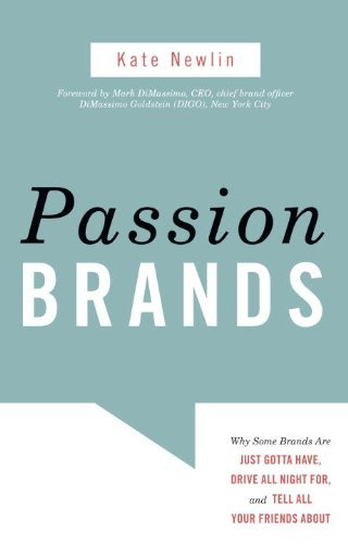 Passion Brands: Why Some Brands Are Just Gotta Have, Drive All Night...