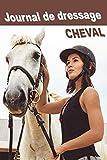Journal de Dressage Cheval: Petit Journal pour Les Passionnées d'Equitation, des Chevaux et pour Jeunes Cavalières