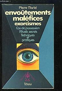Mariel pierre - Envoûtements maléfices exorcismes-cas de possession-rituels secrets-techniques et pratiques