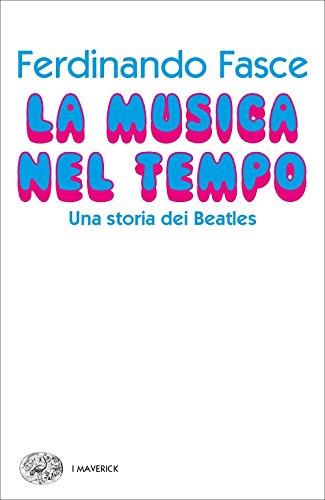 La musica nel tempo. Una storia dei Beatles