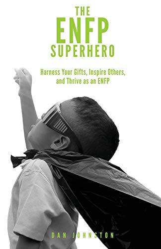 "The ENFP Superhero: Discover Your Superpowers and Thrive as a ""Champion"" ENFP"