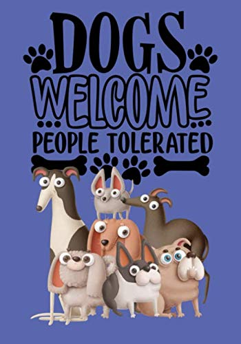 Dogs Welcome, People Tolerated: 101 interesting dog facts in a lined notebook. Perfect gift for the dog lover in your life!
