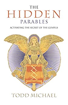 The Hidden Parables: Activating the Secret of the Gospels by [Todd Michael]