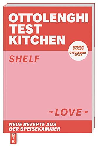 Ottolenghi Test Kitchen – Shelf Love: Neue Rezepte aus der Speisekammer. Einfach kochen, Ottolenghi-Style