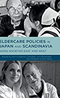 Eldercare Policies in Japan and Scandinavia: Aging Societies East and West