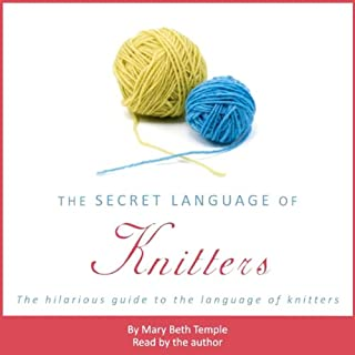 The Secret Language of Knitters                   By:                                                                                                                                 Mary Beth Temple                               Narrated by:                                                                                                                                 Mary Beth Temple                      Length: 2 hrs and 28 mins     60 ratings     Overall 4.2