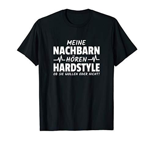 Meine Nachbarn hören Hardstyle ob sie wollen oder nicht T-Shirt