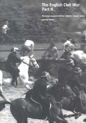 The English Civil War Part II: Personal Accounts of the 1984-85 Miners' Strike