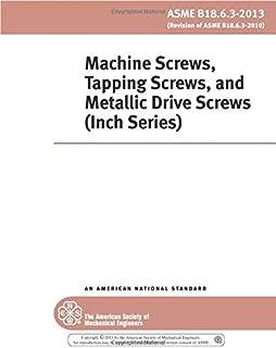 ASME B18.6.3-2013: Machine Screws, Tapping Screws, and Metallic Drive Screws (Inch Series)