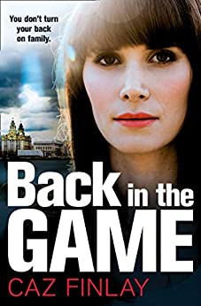 Back in the Game: A gripping and gritty gangland crime thriller set on the streets of Liverpool (Bad Blood, Book 2) by [Caz Finlay]