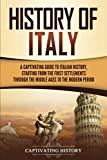 History of Italy: A Captivating Guide to Italian History, Starting from the First Settlements through the Middle Ages to the Modern Period