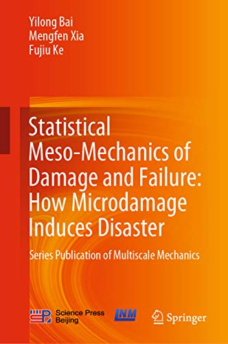 Statistical Meso-Mechanics of Damage and Failure: How Microdamage Induces Disaster: Series Publication of Multiscale Mechanics (English Edition)
