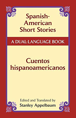 Spanish-American Short Stories / Cuentos hispanoamericanos: A Dual-Language Book (Dover Dual Language Spanish)