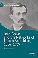 Jean Grave and the Networks of French Anarchism, 1854-1939 (Palgrave Studies in the History of Social Movements)