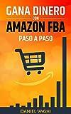 GANA DINERO CON AMAZON FBA: Guía definitiva para empezar a vender en Amazon FBA, aprende fácilmente y de manera clara y concreta todos los trucos y secretos para vender en Amazon FBA