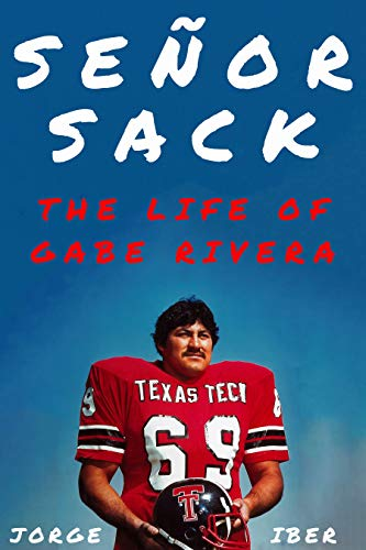 Señor Sack: The Life of Gabe Rivera (Texas Sports Heroes)