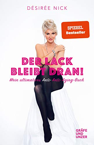 Der Lack bleibt dran!: Mein ultimatives Anti-Anti-Aging-Buch (Gräfe und Unzer Einzeltitel)