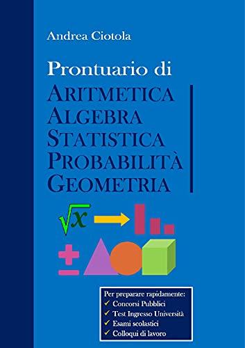 Prontuario di Aritmetica, Algebra, Statistica, Probabilità, Geometria