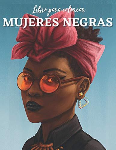 Mujeres negras: libro para colorear: Un libro de colorear para adultos que celebra a las mujeres