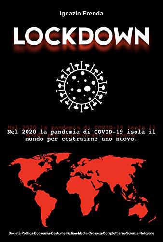 Lockdown: nel 2020 la Pandemia di COVID-19 isola il mondo per costruirne uno nuovo.
