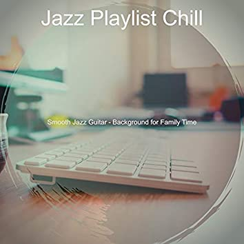 Smooth Jazz Guitar - Background for Family Time
