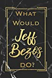 what would jeff bezos do?: motivational entrepreneur business journal blank lined notebook gift for an ambitious person