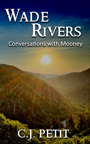 Wade Rivers: Conversations with Mooney by [C.J. Petit]