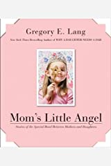 Mom's Little Angel: Stories of the Special Bond Between Mothers and Daughters Kindle Edition