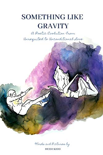 Something Like Gravity: A Poetic Evolution of Unrequited to Unconditional Love