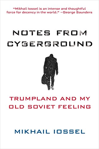 Notes from Cyberground: Trumpland and My Old Soviet Feeling