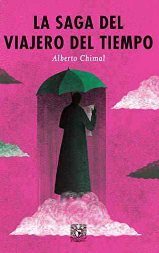 La saga del viajero del tiempo de Alberto Chimal