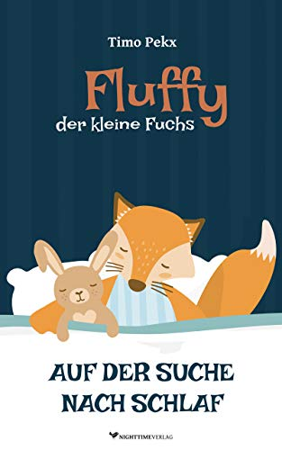 Fluffy, der kleine Fuchs Auf der Suche nach Schlaf: Einschlafhilfe und Gute-Nacht-Geschichte für Babys und Kinder