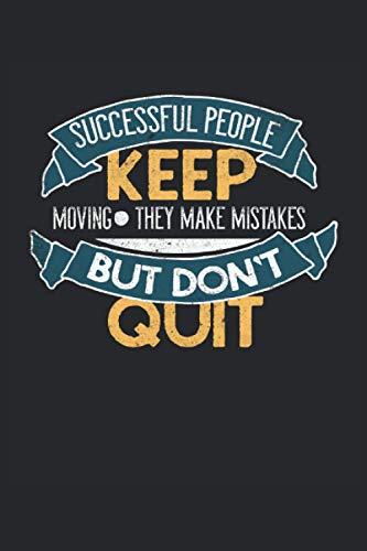 Successful People Keep Moving They Make Mistakes But Don\'t Quit: Erfolg Nicht Aufgeben Motivierendes Zitat Geschenke Notizbuch liniert (A5 Format, 15,24 x 22,86 cm, 120 Seiten)