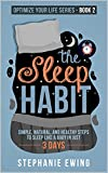 The Sleep Habit: Simple, Natural, and Healthy Steps to Sleep Like a Baby in Just 3 Days (Optimize Yo...