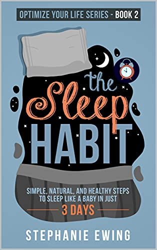 The Sleep Habit: Simple  Natural  and Healthy Steps to Sleep Like a Baby in Just 3 Days (Optimize Your Life Series)