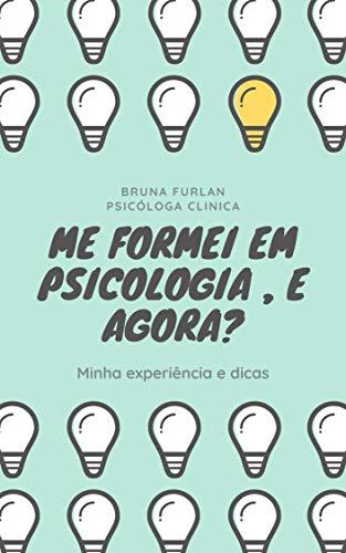 Me formei em Psicologia, e agora? (Portuguese Edition)