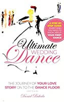 The Ultimate Wedding Dance: STEP BY STEP GUIDE, Everything you need to know about your First Dance.
