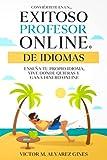 Conviértete en un Exitoso Profesor Online de Idiomas: Enseña tu propio idioma, vive donde quieras y ...