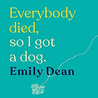 Everybody Died, So I Got a Dog                   By:                                                                                                                                 Emily Dean                               Narrated by:                                                                                                                                 Emily Dean                      Length: 7 hrs and 41 mins     7 ratings     Overall 4.7