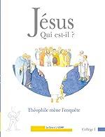 Jésus, Qui Est-Il ? - Théophile Mène L'enquête, Collège 1 de Service de la cathéchèse de Paris