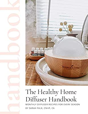 The Healthy Home Diffuser Handbook: Monthly Diffuser Recipes For Every Season