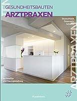 Arztpraxen: Architektur und Raumgestaltung, Gesundheitsbauten Band 1