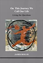 On This Journey We Call Our Life (Studies in Jungian Psychology in Jungian Analysts, Volume 103)