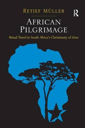 African Pilgrimage: Ritual Travel in South Africa's Christianity of Zion