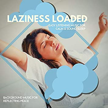 Laziness Loaded - Easy Listening Music For Calm & Sound Sleep (Background Music For Reflecting Peace)