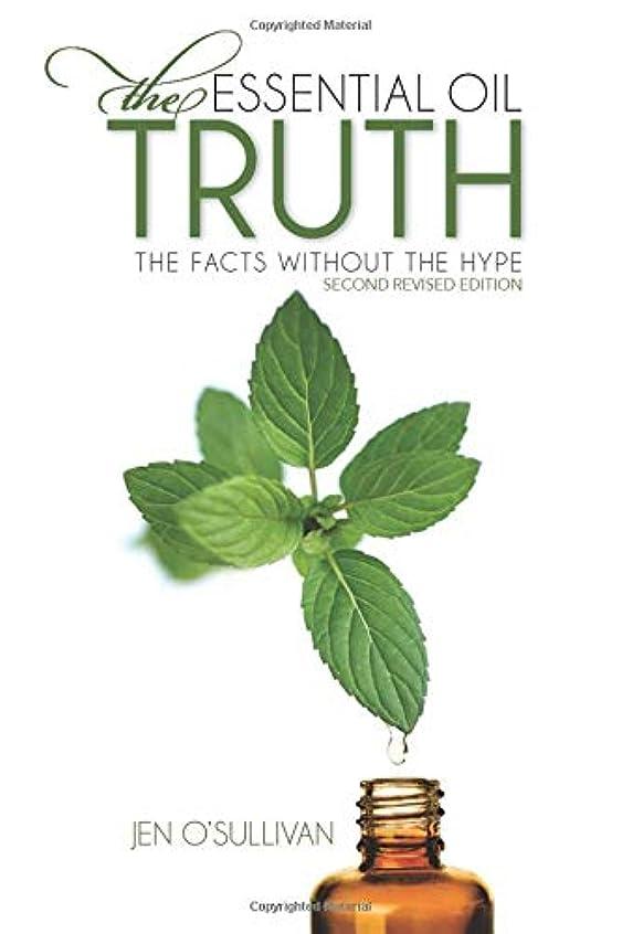 フランクワースリーアンソロジー軽減The Essential Oil Truth Second Edition: the Facts Without the Hype
